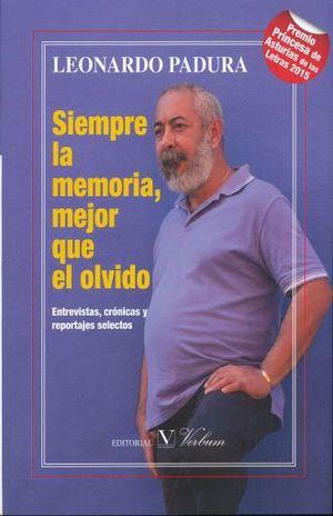 SIEMPRE LA MEMORIA MEJOR QUE EL OLVIDO. ENTREVISTAS CRONICAS Y REPORTAJES SELECTOS