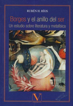 BORGES Y EL ANILLO DEL SER. UN ESTUDIO SOBRE LA LITERATURA Y METAFISICA