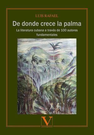 De donde crece la palma. La literatura cubana a través de 100 autores fundamentales