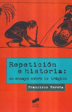 REPETICION E HISTORIA UN ENSAYO SOBRE LO TRAGICO