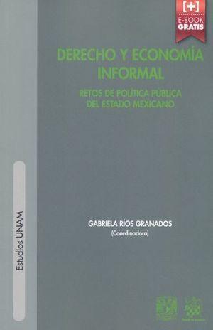 DERECHO Y ECONOMIA INFORMAL. RETOS DE POLITICA PUBLICA DEL ESTADO MEXICANO (INCLUYE E-BOOK)