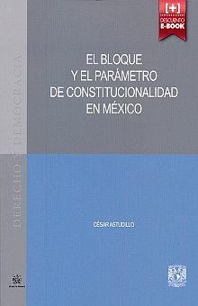 BLOQUE Y EL PARAMETRO DE CONSTITUCIONALIDAD EN MEXICO, EL