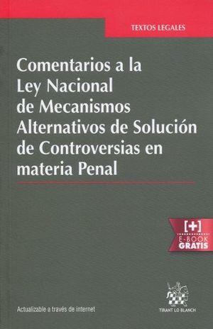 COMENTARIOS A LA LEY NACIONAL DE MECANISMOS ALTERNATIVOS DE SOLUCION DE CONTROVERSIAS EN MATERIA PENAL