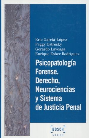PSICOPATOLOGIA FORENSE. DERECHO NEUROCIENCIAS Y SISTEMA DE JUSTICIA PENAL