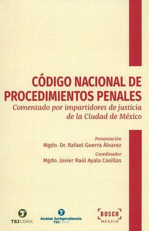 CODIGO NACIONAL DE PROCEDIMIENTOS PENALES. COMENTADO POR IMPARTIDORES DE JUSTICIA DE LA CIUDAD DE MEXICO