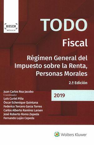 TODO FISCAL. REGIMEN GENERAL DEL IMPUESTO SOBRE LA RENTA PERSONAS MORALES / 2 ED.