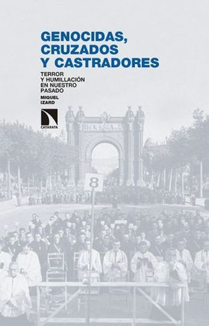 GENOCIDAS CRUZADOS Y CASTRADORES. TERROR Y HUMILLACION EN NUESTRO PASADO