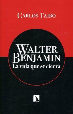 WALTER BENJAMIN. LA VIDA QUE SE CIERRA