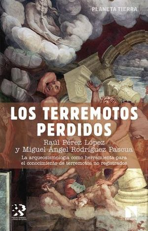 TERREMOTOS PERDIDOS, LOS. LA ARQUEOSISMOLOGIA COMO HERRAMIENTA PARA EL CONOCIMIENTO DE TERREMOTOS NO REGISTRADOS