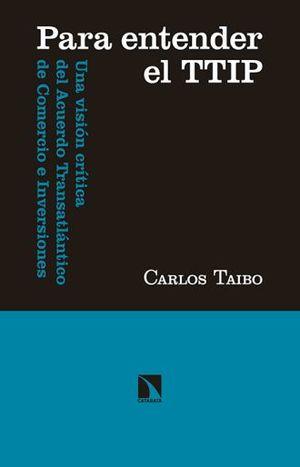 PARA ENTENDER EL TTIP. UNA VISION CRITICA DEL ACUERDO TRANSATLANTICO DE COMERCIO E INVERSIONES