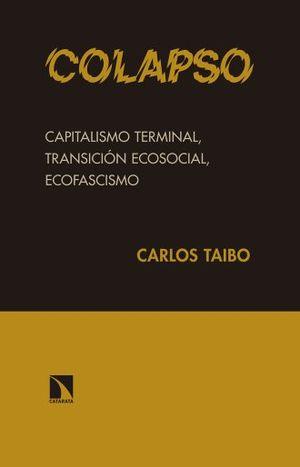 COLAPSO. CAPITALISMO TERMINAL TRANSICION ECOSOCIAL ECOFASCISMO / 3 ED.