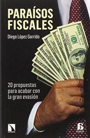 PARAISOS FISCALES. 20 PROPUESTAS PARA ACABAR CON LA GRAN EVASION / 2 ED.