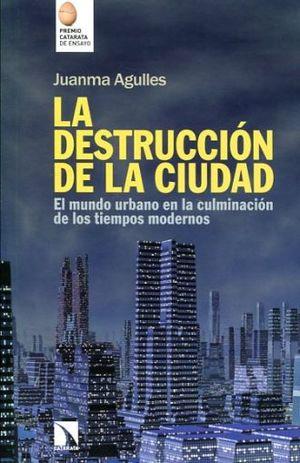 DESCTRUCCION DE LA CIUDAD, LA. EL MUNDO URBANO EN LA CULMINACION DE LOS TIEMPOS MODERNOS