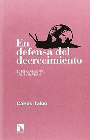 EN DEFENSA DEL DECRECIMIENTO. SOBRE CAPITALISMO CRISIS Y BARBARIE / 6 ED.