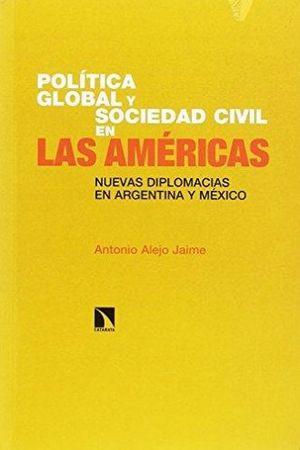 POLITICA GLOBAL Y SOCIEDAD CIVIL EN LAS AMERICAS. NUEVAS DIPLOMACIAS EN ARGENTINA Y MEXICO
