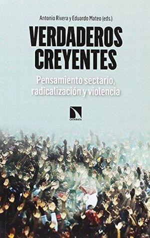 VERDADEROS CREYENTES. PENSAMIENTO SECTARIO RADICALIZACION Y VIOLENCIA