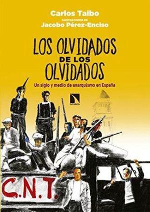 OLVIDADOS DE LOS OLVIDADOS, LOS. UN SIGLO Y MEDIO DEL ANARQUISMO EN ESPAÑA
