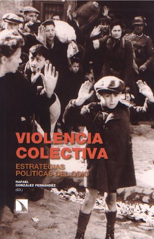 VIOLENCIA COLECTIVA. ESTRATEGIAS POLITICAS DEL ODIO