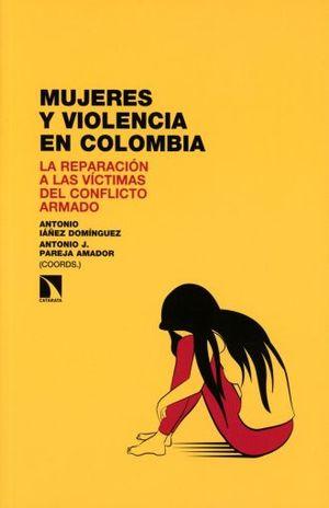 MUJERES Y VIOLENCIA EN COLOMBIA. LA REPARACION A LAS VICTIMAS DEL CONFLICTO ARMADO