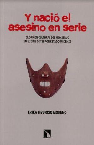 Y NACIO EL ASESINO EN SERIE. EL ORIGEN CULTURAL DEL MONSTRUO EN EL CINE DE TERROR ESTADOUNIDENSE
