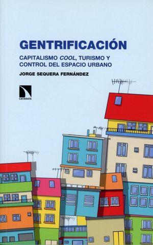 Gentrificación. Capitalismo cool, turismo y control del espacio urbano
