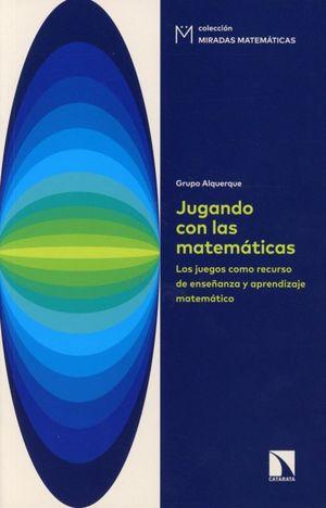 Jugando con las matemáticas. Los juegos como recurso de enseñanza y aprendizaje matemático