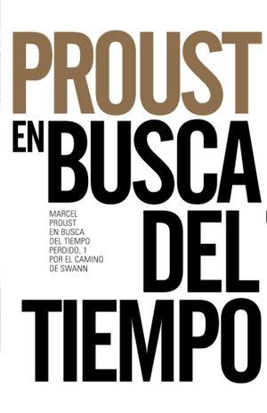 EN BUSCA DEL TIEMPO PERDIDO 1. POR EL CAMINO DE SWANN