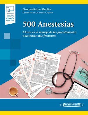 500 anestesias. Claves en el manejo de los procedimientos anestésicos más frecuentes (Incluye versión digital)