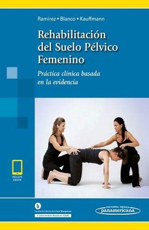 REHABILITACION DEL SUELO PELVICO FEMENINO. PRACTICA CLINICA BASADA EN LA EVIDENCIA (INCLUYE EBOOK)