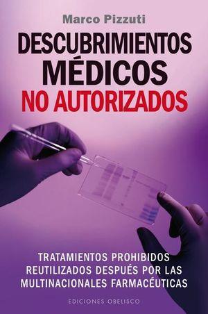 DESCUBRIMIENTOS MEDICOS NO AUTORIZADOS. TRATAMIENTOS PROHIBIDOS REUTILIZADOS DESPUES POR LAS MULTINACIONALES FARMACEUTICAS