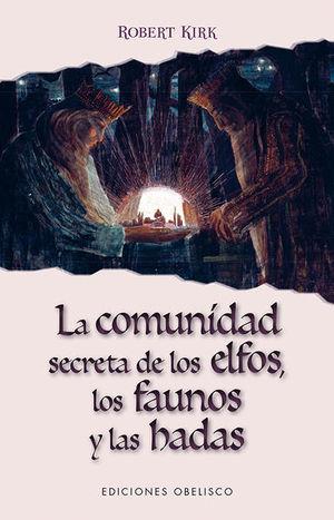 COMUNIDAD SECRETA DE LOS ELFOS LOS FAUNOS Y LAS HADAS, LA