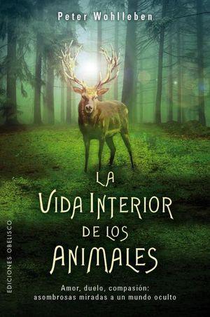 VIDA INTERIOR DE LOS ANIMALES, LA. AMOR DUELO COMPASION ASOMBROSAS MIRADAS A UN MUNDO OCULTO