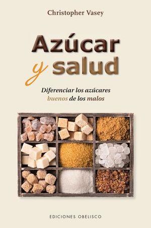 AZUCAR Y SALUD. DIFERENCIAR LOS AZUCARES BUENOS DE LOS MALOS