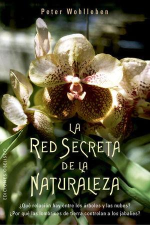 RED SECRETA DE LA NATURALEZA, LA. QUE RELACION HAY ENTRE LOS ARBOLES Y LAS NUBES POR QUE LAS LOMBRICES DE TIERRA CONTROLAN A LOS JABALIES