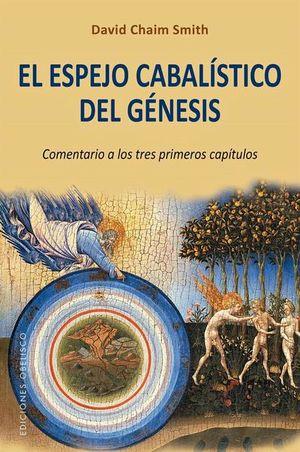ESPEJO CABALISTICO DEL GENESIS, EL. COMENTARIO A LOS TRES PRIMEROS CAPITULOS