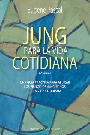JUNG PARA LA VIDA COTIDIANA. UNA GUIA PRACTICA PARA APLICAR LOS PRINCIPIOS JUNGUIANOS EN LA VIDA COTIDIANA / 3 ED.
