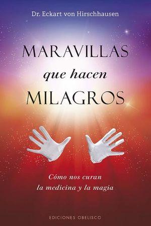 MARAVILLAS QUE HACEN MILAGROS. COMO NOS CURAN LA MEDICINA Y LA MAGIA