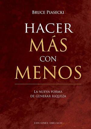 HACER MAS CON MENOS. LA NUEVA FORMULA DE GENERAR RIQUEZA / PD.