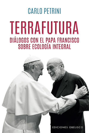 Terrafutura. Diálogos con el Papa Francisco sobre ecología integral