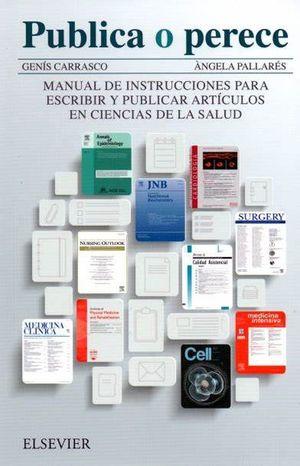PUBLICA O PERECE. MANUAL DE INSTRUCCIONES PARA ESCRIBIR Y PUBLICAR ARTICULOS EN CIENCIAS DE LA SALUD