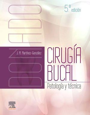 DONADO CIRUGIA BUCAL. PATOLOGIA Y TECNICA / 5 ED.