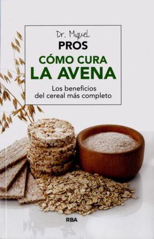 COMO CURA LA AVENA. LOS BENEFICIOS DEL CEREAL MAS COMPLETO / 2 ED.