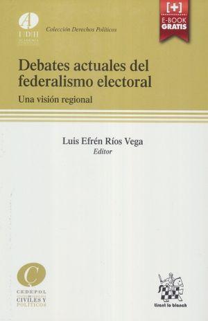 DEBATES ACTUALES DEL FEDERALISMO ELECTORAL. UNA VISION REGIONAL (INCLUYE ACCESO A E-BOOK)