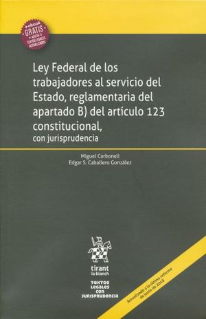 LEY FEDERAL DE LOS TRABAJADORES AL SERVICIO DEL ESTADO. REGLAMENTARIA DEL APARTADO B DEL ARTICULO 123 CONSTITUCIONAL CON JURISPRUDENCIA