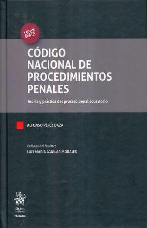 CODIGO NACIONAL DE PROCEDIMIENTOS PENALES. TEORIA Y PRACTICA DEL PROCESO PENAL ACUSATORIO / PD.