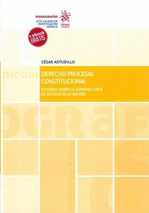 DERECHO PROCESAL CONSTITUCIONAL. ESTUDIOS SOBRE LA SUPREMA CORTE DE JUSTICIA DE LA NACION (INCLUYE EBOOK)