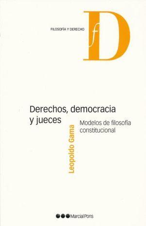 DERECHOS DEMOCRACIA Y JUECES. MODELOS DE FILOSOFIA CONSTITUCIONAL