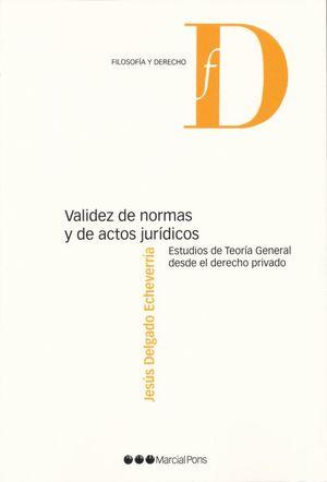 Validez de normas y de actos jurídicos. Estudios de teroría general desde el derecho privado
