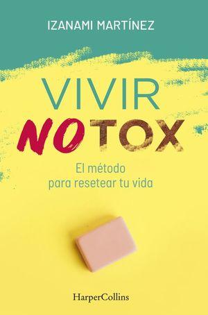 Vivir Notox. El metodo para resetear tu vida