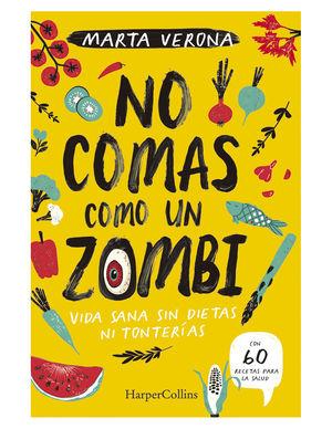 No comas como un zombi. Vida sana sin dietas ni tonterías